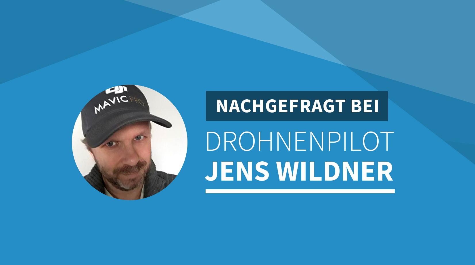 Nachgefragt bei Drohnenpilot Jens Wildner